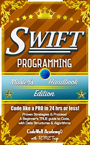 Swift: Programming, Master's Handbook:  A TRUE Beginner's Guide! Problem Solving, Code, Data Science,  Data Structures & Algorithms (Code like a PRO in ... mining, software, softwa