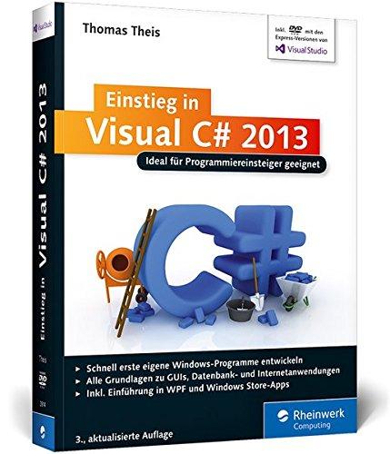 Galileo Computing: Einstieg in Visual C# 2013: Ideal für Programmieranfänger geeignet. Inkl. Windows Store Apps