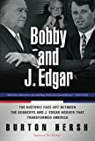 img - for Bobby and J. Edgar Revised Edition: The Historic Face-Off Between the Kennedys and J. Edgar Hoover that Transformed America book / textbook / text book