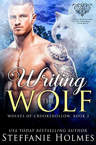 Writing the Wolf: A wolf shifter paranormal romance (Wolves of Crookshollow Book 2) by [Holmes, Steffanie]