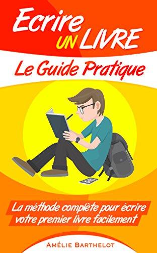 Amazon Com Ecrire Un Livre Le Guide Pratique La Methode