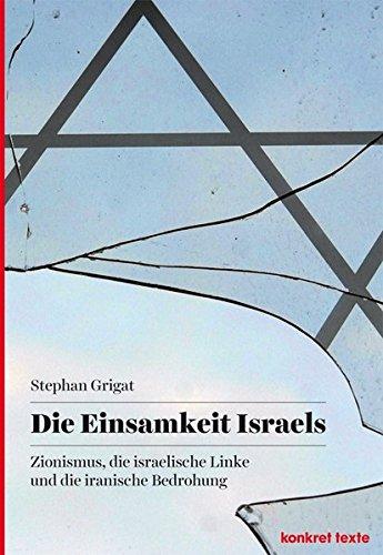 Die Einsamkeit Israels: Zionismus, die israelische Linke und die iranische Bedrohung (Konkret Texte) Taschenbuch – 13. Oktober 2014 Stephan Grigat KVV konkret 3930786737 Geschichte