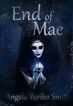 End of Mae by [Angela Yuriko Smith]