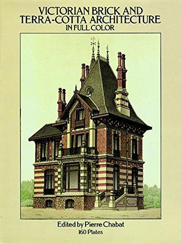 Victorian Brick and Terra-Cotta Architecture in Full Color: 160 Plates (Dover Architecture)