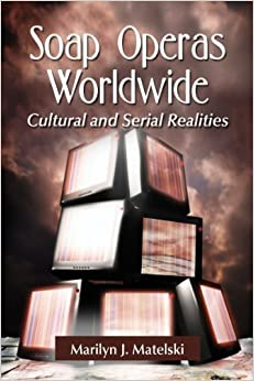 Soap Operas Worldwide: Cultural and Serial Realities Reprint edition by Marilyn J. Matelski (2012)