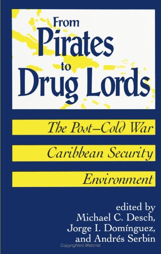 From Pirates to Drug Lords: The Post-Cold War Caribbean Security Environment (Suny Series in Global Politics) (Suny Seri