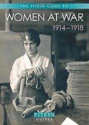 Women at War 1914-1918 (Pitkin Guide to)