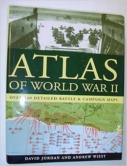 Atlas of world war ii over 160 detailed battle campaign maps atlas of world war ii over 160 detailed battle campaign maps andrew wiest david jordan 9781845090357 amazon books gumiabroncs Choice Image