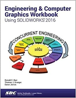 Engineering & Computer Graphics Workbook Using SOLIDWORKS 2016 Davor Juricic