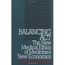 Balancing Act: The New Medical Ethics of Medicine's New Economics (Clinical Medical Ethics series)