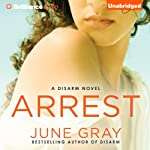 Arrest: A Disarm Novel | June Gray