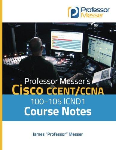 Professor Messers Cisco CCENT/CCNA 100-105 ICND1 Course Notes [Messer, James] (Tapa Blanda)