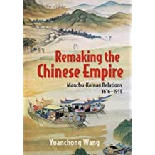 Remaking the Chinese Empire: Manchu-Korean Relations, 1616-1911