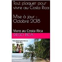 Tout plaquer pour vivre au Costa Rica  Mise à jour : Octobre 2018: Vivre au Costa Rica (French Edition)