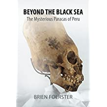 Beyond The Black Sea: The Mysterious Paracas Of Peru