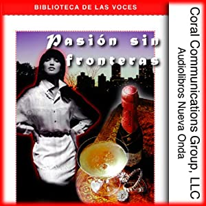 Pasion sin Fronteras [Boundless Passion] Audiobook
