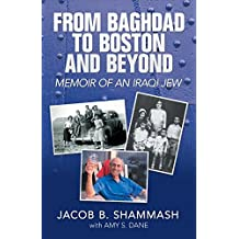 From Baghdad to Boston and Beyond: Memoir of an Iraqi Jew