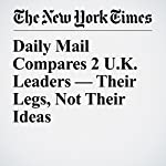 Daily Mail Compares 2 U.K. Leaders — Their Legs, Not Their Ideas | Sewell Chan
