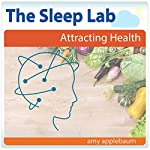 Attracting Health with Hypnosis and Meditation: The Sleep Lab with Amy Applebaum | Amy Applebaum