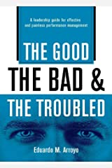The Good, The Bad, and The Troubled: A Leadership Guide for Effective and Painless Performance Management