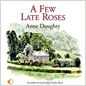 A Few Late Roses Audiobook by Anne Doughty Narrated by Caroline Lennon