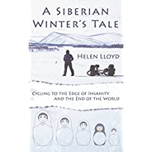 A Siberian Winter's Tale: Cycling to the Edge of Insanity and the End of the World