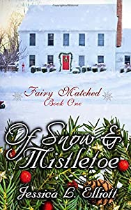 Of Snow and Mistletoe (Fairy Matched) (Volume 1)