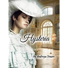 Hysteria: A Victorian Historical Romance: Being a Story of Terrible Secrets and True Love (Dangerous Historical Romances Book 3)