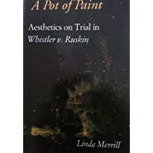 A Pot of Paint: Aesthetics on Trial in Whistler V. Ruskin