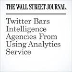 Twitter Bars Intelligence Agencies From Using Analytics Service | Christopher S. Stewart,Mark Maremont