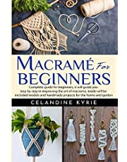 Macramé for Beginners: Complete guide for beginners, it will guide you step by step in improving the art of macrame, inside will be included models and handmade projects for the home and garden