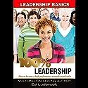 100% Leadership: Leadership Basics Audiobook by Ed Ludbrook Narrated by Ed Ludbrook