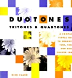 Duotones, Tritones and Quadtones : A Complete Visual Guide to Enhancing Two, Three and Four Color Images, Clark, Nick, 0240514904