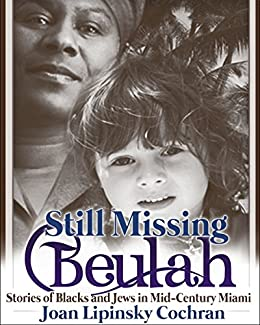 Still Missing Beulah: Stories of Blacks and Jews in Mid-Century Miami by [Lipinsky Cochran, Joan]