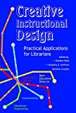 img - for Creative Instructional Design: Practical Applications for Librarians book / textbook / text book