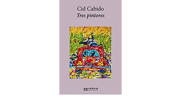Tres pintores (Edición Literaria - Narrativa E-Book) (Galician Edition) eBook: Cid Cabido: Amazon.es: Tienda Kindle