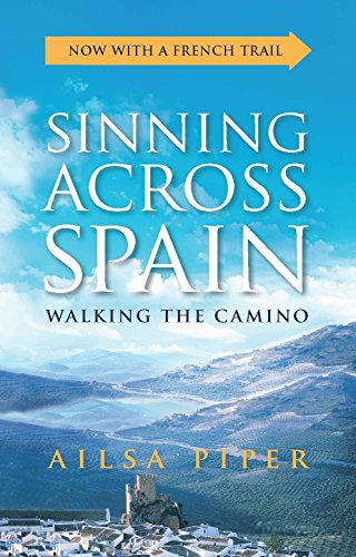 Sinning Across Spain: Walking the Camino by Ailsa Piper