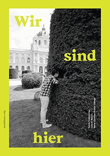 Wir sind hier: 45 Jugendliche. 45 Geschichten. 45 Orte in Wien