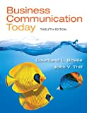 Business Communication Today, Bovée, Courtland L. and Thill, John V., 0132971291