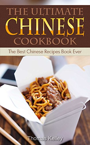 The Ultimate Chinese Cookbook: The Best Chinese Recipes Book Ever by [Kelley, Thomas]