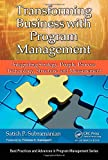 Transforming Business with Program Management: Integrating Strategy, People, Process, Technology, Structure, and Measurement (Best Practices and Advances in Program Management)