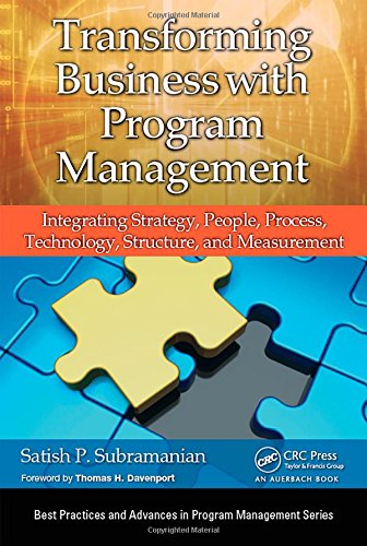 Transforming Business with Program Management: Integrating Strategy, People, Process, Technology, Structure, and Measurement (Best Practices and Advances in Program Management) by imusti