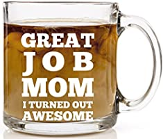 HUHG Great Job Mom I Turned Out Awesome Funny Coffee Mug for Mother - 13 oz Clear Glass Gift Cup Microwave and Dishwasher Safe