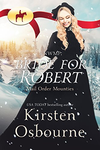 RNWMP: Bride for Robert (Mail Order Mounties Book 13)