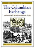 The Columbian Exchange: Biological and Cultural Consequences of 1492, 30th Anniversary Edition, Alfred W. Crosby Jr., 0275980731