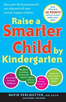 Raise a Smarter Child by Kindergarten: Raise IQ by up to 30 points and turn on your child's smart genes by [Perlmutter M.D., David, Carol Colman]