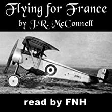 Flying for France Audiobook by James R. McConnell Narrated by Felbrigg Napoleon Herriot