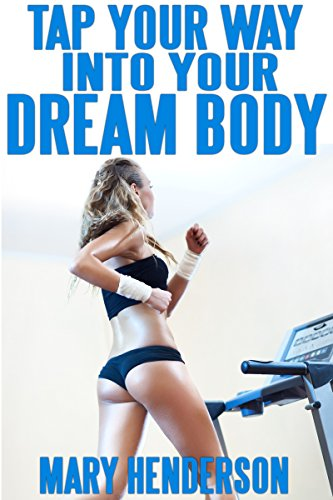 Tap Your Way Into Your Dream Body