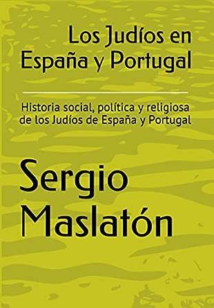 Los Judíos en España y Portugal: Historia social, política y religiosa de los Judíos de España y Portugal eBook: Maslatón, Sergio: Amazon.es: Tienda Kindle