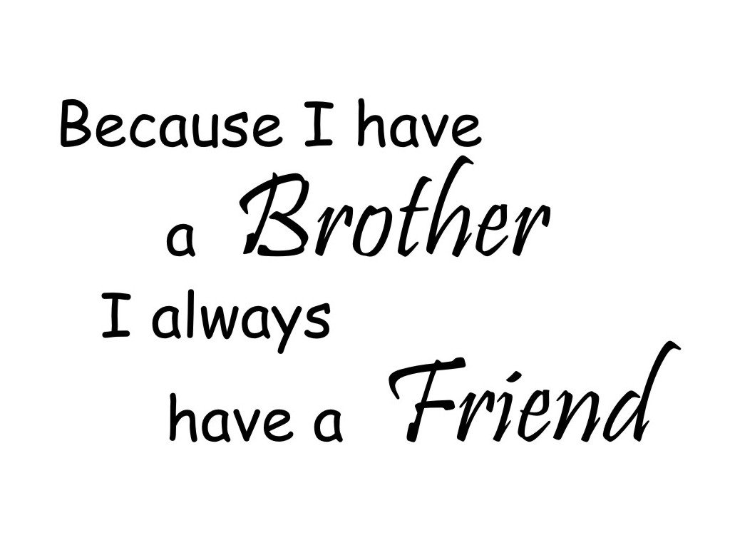Because I Have A Brother I Always Have A Friend Vinyl Wall Decal